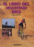 El libro del mountain bike.  por Pablo Bueno Llorente. Ediciones Desnivel