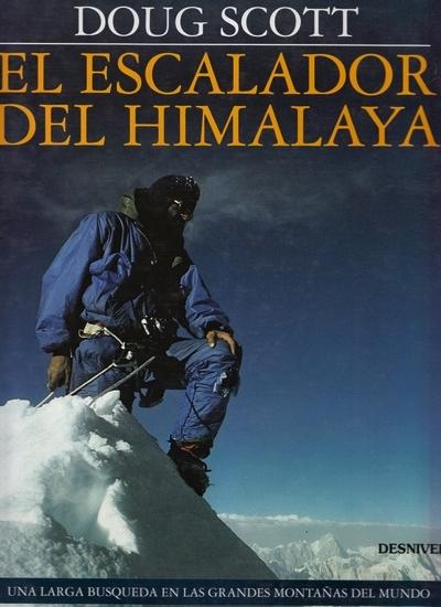 El escalador del Himalaya. Una larga búsqueda en las grandes montañas del mundo por Doug Scott. Ediciones Desnivel