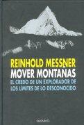 Mover montañas.  por Reinhold Messner. Ediciones Desnivel
