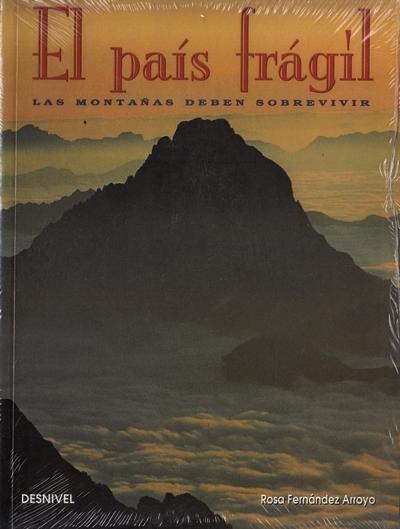 El pais frágil. Las montañas deben sobrevivir.  por Rosa Fernandez Arroyo. Ediciones Desnivel