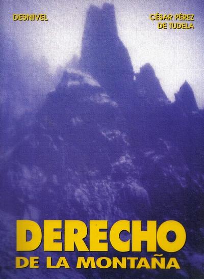 Derecho de la montaña.  por César Pérez de Tudela. Ediciones Desnivel