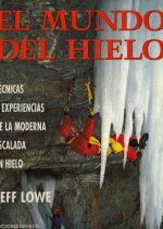 El mundo del hielo.  por Jeff Lowe. Ediciones Desnivel
