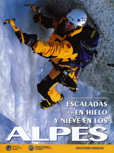 Escaladas en hielo y nieve en los Alpes.  por Joan Quintana i Paredes. Ediciones Desnivel