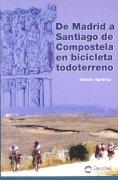 De Madrid a Santiago de Compostela en bicicleta todoterreno.  por Alfredo Martinez. Ediciones Desnivel