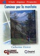 Caminar por la montaña.  por Catherine Elzière. Ediciones Desnivel