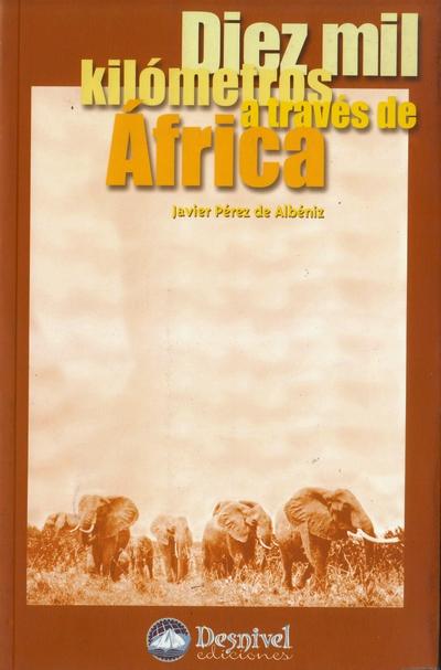 Diez mil kilómetros a través de África.  por Javier Pérez de Albéniz. Ediciones Desnivel
