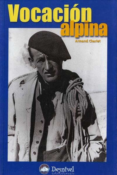 Vocación alpina.  por Armand Charlet. Ediciones Desnivel