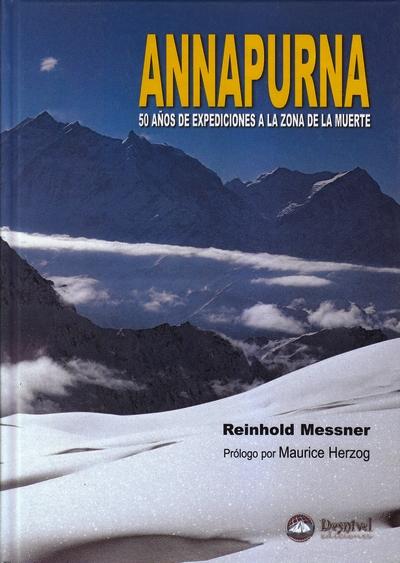 Annapurna. 50 años de expediciones a la zona de la muerte.  por Reinhold Messner. Ediciones Desnivel