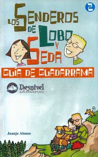 Los senderos de Lobo y Seda 2. Guía de Guadarrama.  por Juanjo Alonso. Ediciones Desnivel