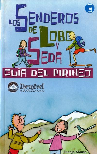 Los senderos de Lobo y Seda 3. Guía del Pirineo.  por Juanjo Alonso. Ediciones Desnivel