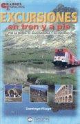 Excursiones en tren y a pie por la Sierra de Guadarrama y su entorno.  por Domingo Pliego Vega. Ediciones Desnivel