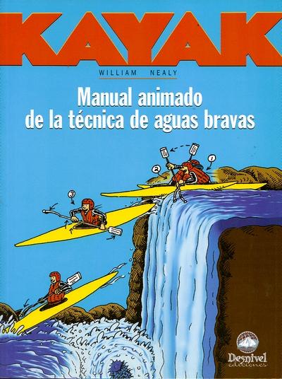 Kayak. Manual animado de la técnica de aguas bravas.  por William Nealy. Ediciones Desnivel