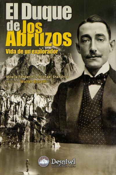 El Duque de los Abruzos. Vida de un explorador por Michael Shandrik; Mirella Tenderini. Ediciones Desnivel