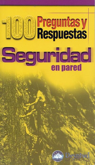 Seguridad en pared. 100 preguntas y respuestas por Tino Núñez. Ediciones Desnivel