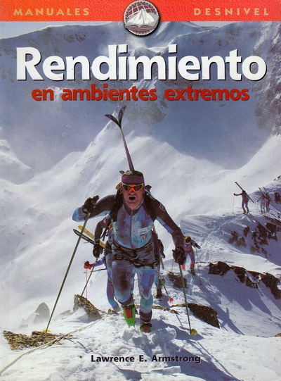 Rendimiento en ambientes extremos.  por Laurence E. Armstrong. Ediciones Desnivel
