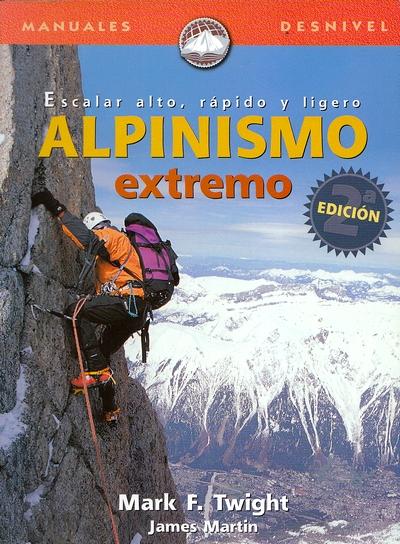 Alpinismo extremo.  por James Martin; Mark F. Twight. Ediciones Desnivel