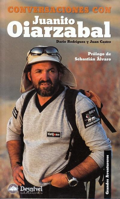 Conversaciones con Juanito Oiarzabal.  por Darío Rodríguez; Juan Castro. Ediciones Desnivel