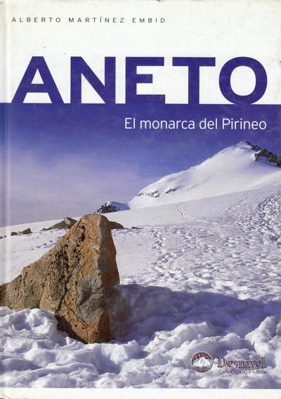 Aneto. El monarca del Pirineo.  por Alberto Martínez Embid. Ediciones Desnivel
