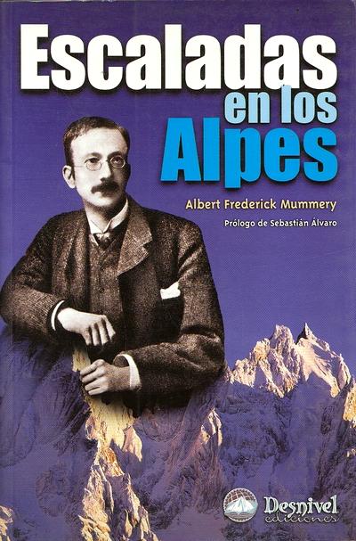 Escaladas en los Alpes.  por Albert Frederick Mummery. Ediciones Desnivel