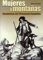 Mujeres y montañas. Nacimiento del Pirineísmo femenino por Marta Iturralde. Ediciones Desnivel