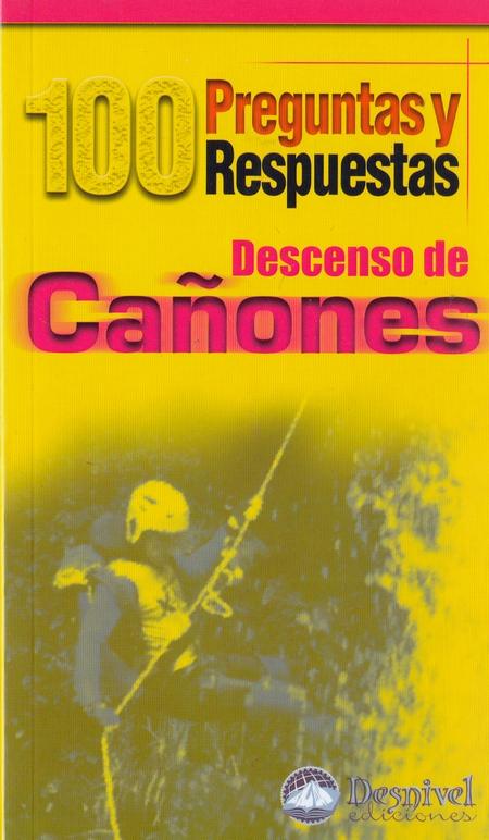 Descenso de cañones. 100 preguntas y respuestas por Jesús Manuel Sáez. Ediciones Desnivel