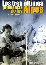 Los tres últimos problemas de los Alpes.  por Anderl Heckmair. Ediciones Desnivel