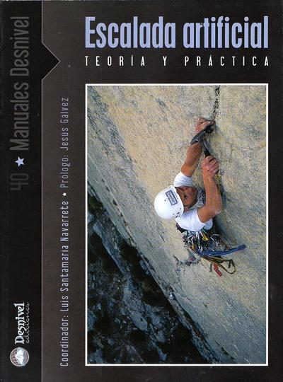 Escalada artificial. Teoría y práctica.  por Luis Santamaría (coord.). Ediciones Desnivel