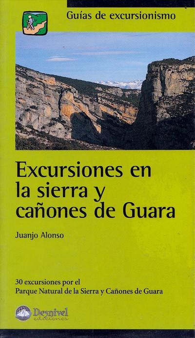 Excursiones en la sierra y cañones de Guara.  por Juanjo Alonso. Ediciones Desnivel