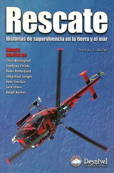 Rescate. Historias de supervivencia en la tierra y el mar por Dorcas S. Miller. Ediciones Desnivel