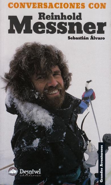 Conversaciones con Reinhold Messner.  por Sebastián Álvaro. Ediciones Desnivel