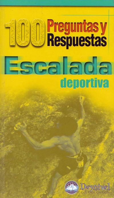 Escalada deportiva. 100 preguntas y respuestas por José Manuel Velázquez-Gaztelu; Tino Núñez. Ediciones Desnivel