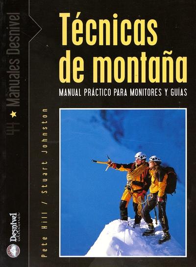 Técnicas de montaña. Manual práctico para monitores y guías por Pete Hill; Stuart Johnston. Ediciones Desnivel