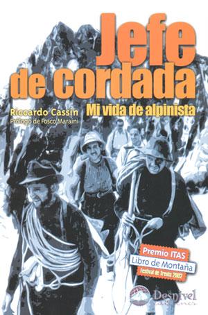 Jefe de cordada. Mi vida de alpinista.  por Riccardo Cassin. Ediciones Desnivel