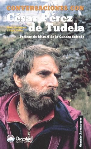 Conversaciones con César Pérez de Tudela.  por Darío Rodríguez; Juan Castro. Ediciones Desnivel