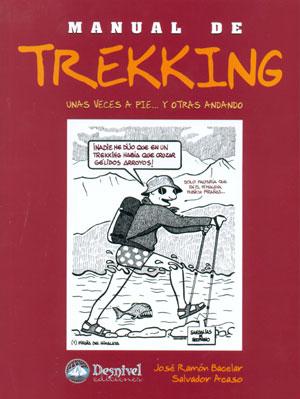 Manual de trekking. Unas veces a pie... y otras andando.  por José Ramón Bacelar; Salvador Acaso. Ediciones Desnivel