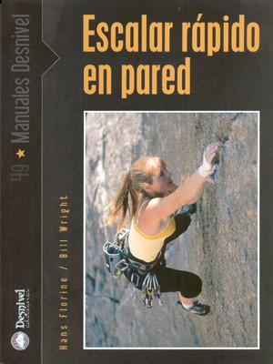 Escalar rápido en pared.  por Bill Wright; Hans Florine. Ediciones Desnivel