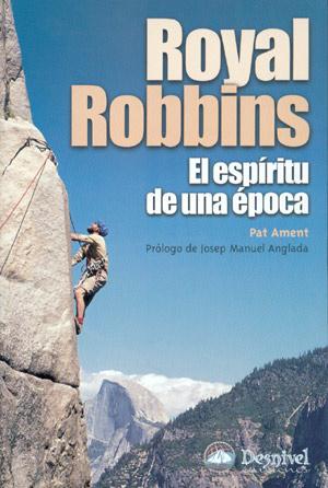 Royal Robbins. El espíritu de una época.  por Par Ament. Ediciones Desnivel