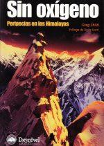 Sin oxígeno. Peripecias en los Himalayas. por Greg Child. Ediciones Desnivel