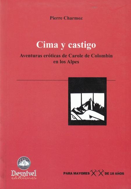 Cima y castigo.  por Pierre Charmoz. Ediciones Desnivel