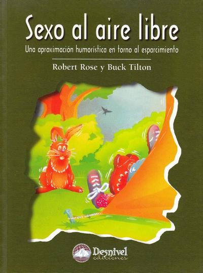 Sexo al aire libre. Una aproximación humorística en torno al esparcimiento por Buck Tilton; Robert Rose. Ediciones Desnivel