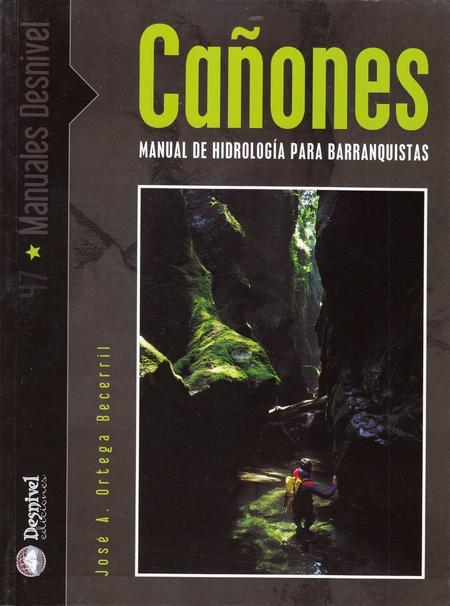 Cañones. Manual de hidrología para barranquistas por José A. Ortega Becerril. Ediciones Desnivel
