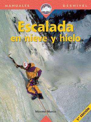Escalada en nieve y hielo.  por Máximo Murcia. Ediciones Desnivel