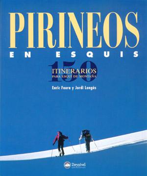 Pirineos en esquís. 150 itinerarios por Enric Faura; Jordi Longás. Ediciones Desnivel