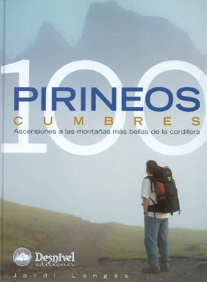 Pirineos. 100 cumbres. Ascensiones a las montañas más bellas de la cordillera por Jordi Longás. Ediciones Desnivel
