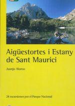 Aigüestortes i Estany de Sant Maurici. 28 excursiones por el Parque Nacional por Juanjo Alonso. Ediciones Desnivel