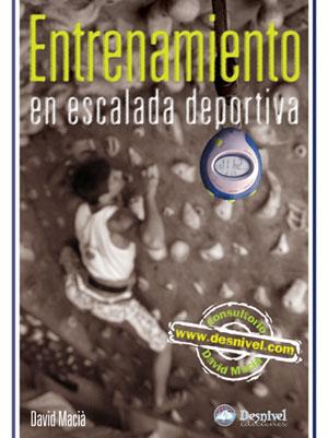 Entrenamiento en escalada deportiva. Consultorio www.desnivel.com por David Macià. Ediciones Desnivel