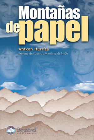 Montañas de papel.  por Antxon Iturriza. Ediciones Desnivel