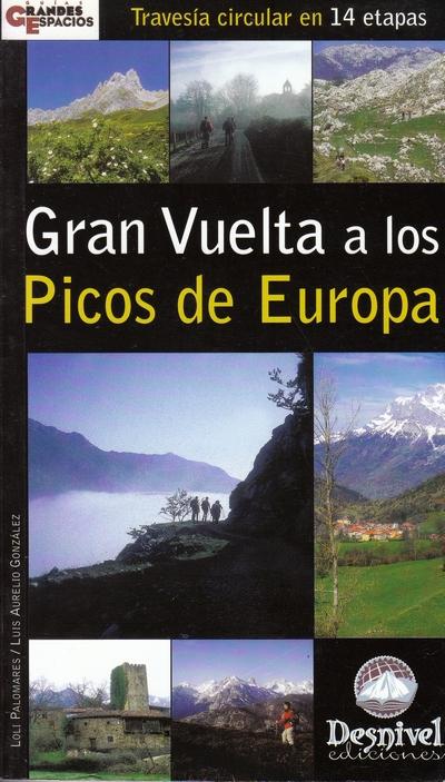 Gran Vuelta a los Picos de Europa. Travesía circular en 14 etapas por Loli Palomares; Luis Aurelio González. Ediciones Desnivel