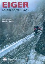 Eiger. La arena vertical.  por Daniel Anker. Ediciones Desnivel
