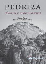 Pedriza. Historia de 32 sendas de la vertical.  por César Castro. Ediciones Desnivel